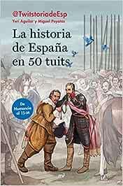 La historia de España en 50 tuits: De Numancia al 15M Divulgación: Amazon.es: Aguilar Sanz, Yuri, Poyatos Hernández, Miguel: Libros