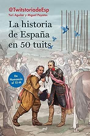 La historia de España en 50 tuits: De Numancia al 15M eBook: Aguilar Sanz, Yuri, Poyatos Hernández, Miguel: Amazon.es: Tienda Kindle