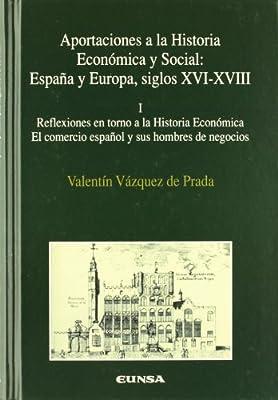 Aportaciones a la historia económica y social: Reflexiones en torno a la historia económica, el comercio español y sus hombre de negocios: T.I: Amazon.es: Vázquez de Prada, Valentín, Usunáriz Garayoa, Jesús María:
