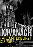 Front cover for the book A Canterbury Crime by Brian Kavanagh