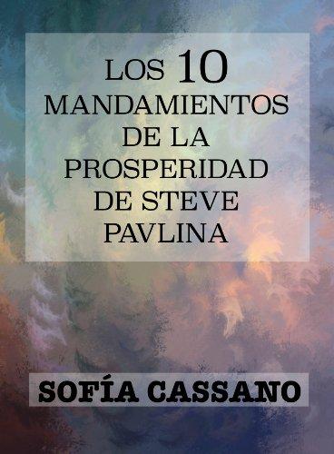 Los diez mandamientos de la Prosperidad de Steve Pavlina (Spanish Edition)