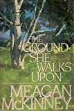 The Ground She Walks Upon, Meagan McKinney, 038531020X