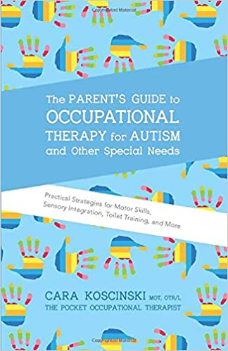The Parent's Guide to Occupational Therapy for Autism and Other Special Needs: Practical Strategies for Motor Skills, Sensory Integration, Toilet Training, and More - Popular Autism Related Book