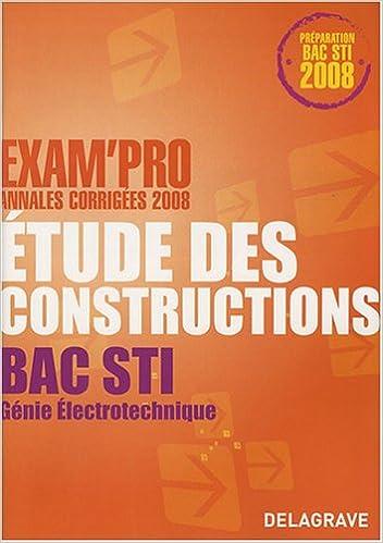 Lire en ligne Etude des constructions Bac STI Génie électrotechnique : Annales corrigées pdf, epub