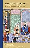 The Sultan s Feast: A Fifteenth-Century Egyptian Cookbook