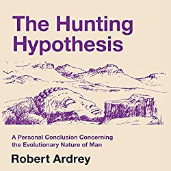 The Hunting Hypothesis: A Personal Conclusion Concerning the Evolutionary Nature of Man