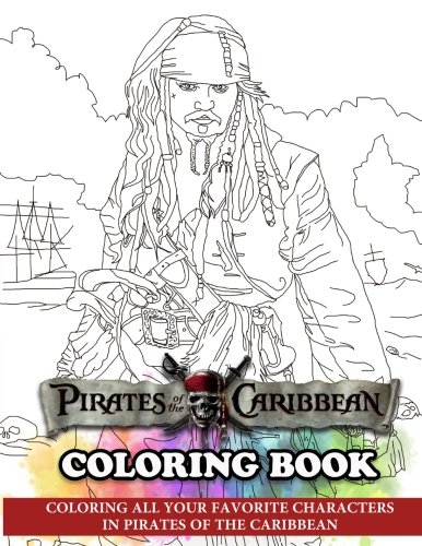 Pirates of the Caribbean Coloring Book: Coloring All Your Favorite Characters in Pirates of the Caribbean (The Art Of Pirates Of The Caribbean)