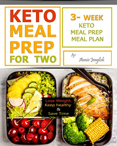 KETO MEAL PREP FOR TWO: Lose Weight, Keep healthy and Save Time, 3-Week Keto Meal Prep Meal Plan. by Annie Jenglish