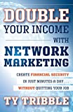 Double Your Income with Network Marketing: CreateFinancial Security in Just Minutes a Day...Without Quitting Your Job