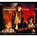 Hold Me Now: The Very Best Of Thompson Twins