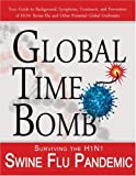 Global Time Bomb: Surviving the H1N1 Swine Flu Pandemic and Other Global Health Threats