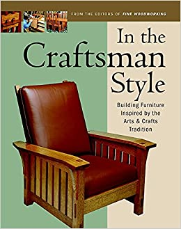 In The Craftsman Style: Building Furniture Inspired By The Arts U0026 Crafts T  (In The Style): Editors Of Fine Woodworking: 9781561583980: Amazon.com:  Books