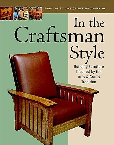 In the Craftsman Style: Building Furniture Inspired by the Arts & Crafts T (In The Style) (Craftsman Style Furniture)