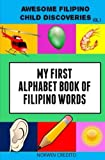 Awesome Filipino Child Discoveries: My First Alphabet Book of Filipino Words (Volume 1)
