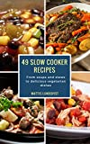 49 Slow Cooker Recipes: From soups and stews to delicious vegetarian dishes
