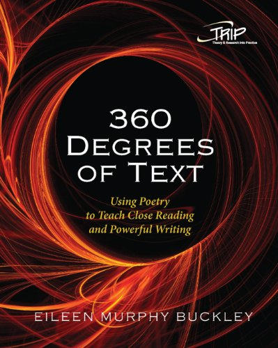 360 Degrees of Text: Using Poetry to Teach Close Reading and Powerful Writing (Theory and Research into Practice (TRIP))