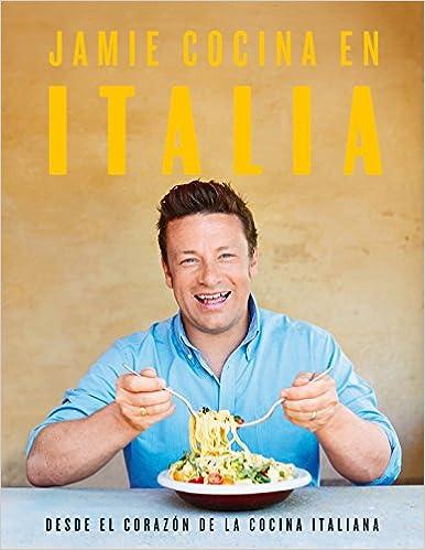 Jamie Cocina En Italia: Desde El Corazón De La Cocina Italiana por Jamie Oliver epub