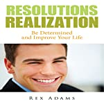 Resolutions Realization: Be Determined and Improve Your Life | Rex Adams