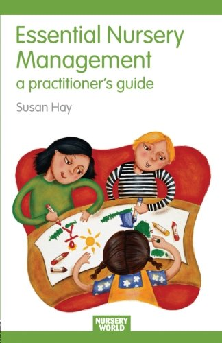 Essential Nursery Management: A Practitioner's Guide (Essential Guides for Early Years Practitioners)