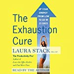 The Exhaustion Cure: Up Your Energy from Low to Go in 21 Days | Laura Stack