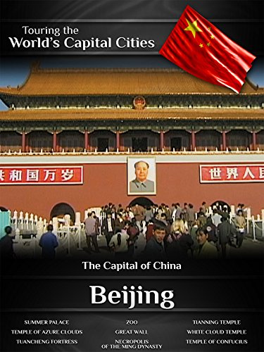 Touring the World's Capital Cities Beijing: The Capital of China
