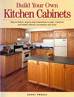 build your own kitchen cabinets danny proulx ebook