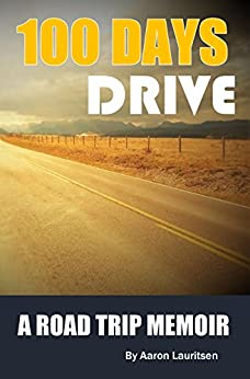 100 Days Drive: The Great North American Road Trip by [Lauritsen, Aaron]