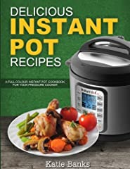 Delicious Instant Pot Recipes: A Full Colour Instant Pot Cookbook for your Pressure Cooker Instant Pot Recipes: Delicious Instant Pot Recipes for your Electric Pressure Cooker A delicious scent coming from your instant pot. Your next meal is ...