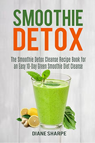 Smoothie Detox The Smoothie Detox Cleanse Recipe Book For