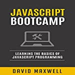 JavaScript Bootcamp: Learn the Basics of JavaScript Programming in 2 Weeks | David Maxwell