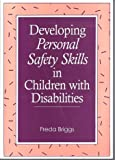 Developing Personal Safety Skills in Children with Disabilities, Freda Briggs, 1557661847