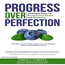 Progress over Perfection: 16 Simple Steps to Reclaim Your Health and Wellbeing Audiobook by Gregg Roberts Narrated by Al Kessel