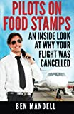Pilots On Food Stamps: An Inside Look At Why Your Flight Was Cancelled 1st edition by Mandell, Ben (2014) Paperback