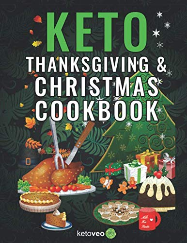 Keto Thanksgiving & Christmas Cookbook: Delicious Low Carb Holiday Recipes Including Mains, Side Dishes, Desserts, Drinks And More For The Festive Season by Ketoveo
