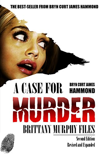 A Case for Murder: Brittany Murphy Files: Second Revised Edition by [Hammond, Bryn Curt James]
