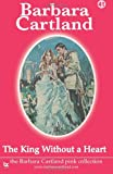 The King Without a Heart, Barbara Cartland, 1499303726