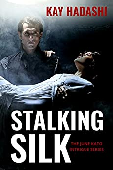Stalking Silk (The June Kato Intrigue Series Book 2) by [Hadashi, Kay]