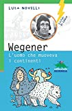 Wegener. L'uomo che muoveva i continenti (Lampi di genio)