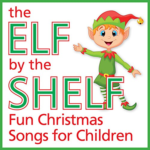 The Elf by the Shelf – Fun Christmas Songs for Children