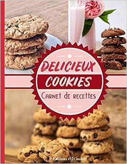 Amazon Delicieux Cookies Carnet De Recettes Livre De Cuisine Cahier De Recette A Remplir Special Cookies Fait Maison Pour 50 Recettes Pages Double Grand Format 21 6x27 9cm 110 Pages Interieur