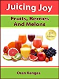 Juicing Joy: With Fruits, Berries And Melons (Juicing Joy: The Natural Way To Health, Healing and Happiness Book 1)