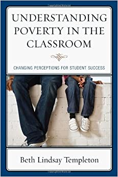Understanding Poverty in the Classroom: Changing Perceptions for Student Success