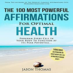The 100 Most Powerful Affirmations for Optimal Health
