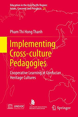 Implementing Cross-Culture Pedagogies: Cooperative Learning at Confucian Heritage Cultures (Education in the Asia-Pacific Region: Issues, Concerns and Prospects) by Pham Thi Hong Thanh