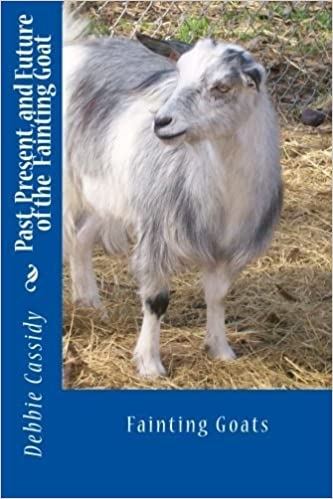 Book Past, Present, and Future of the Fainting Goat by Debbie Cassidy (2013-07-05)