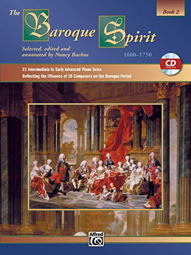 The Baroque Spirit (1600--1750), Bk 2: 21 Intermediate to Early Advanced Piano Solos Reflecting the Influence of 16 Composers on the Baroque Period, Book & CD (The Spirit Series)