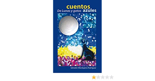 Amazon.com: Cuentos De Lunas Y Gatos Azules (Spanish Edition) eBook: Salvador Mandujano Rodríguez: Kindle Store