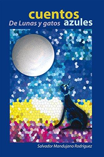 Cuentos De Lunas Y Gatos Azules (Spanish Edition) by [Rodríguez, Salvador Mandujano