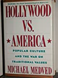 Hollywood vs. America : Popular Culture and the War Against Traditional Values, Medved, Michael, 006016882X