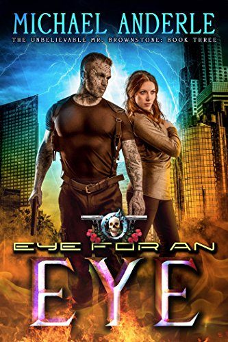 Eye For An Eye: An Urban Fantasy Action Adventure (The Unbelievable Mr. Brownstone Book 3) cover